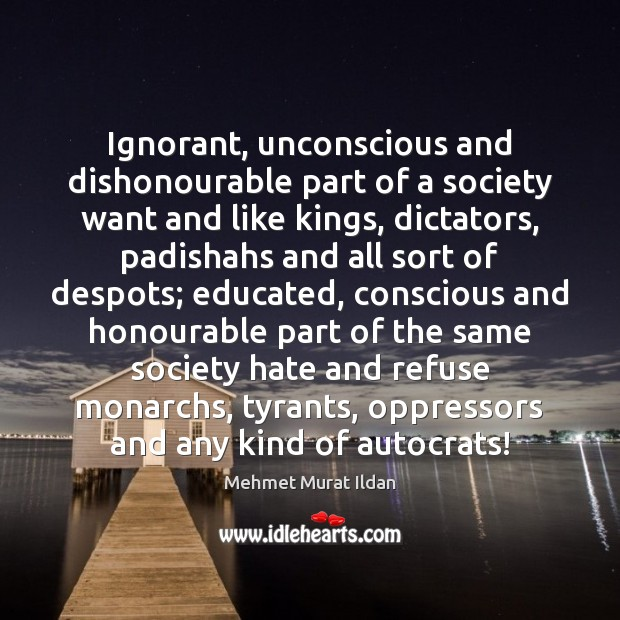 Image, Ignorant, unconscious and dishonourable part of a society want and like kings,