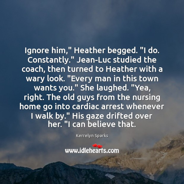 """Ignore him,"""" Heather begged. """"I do. Constantly."""" Jean-Luc studied the coach, then Image"""