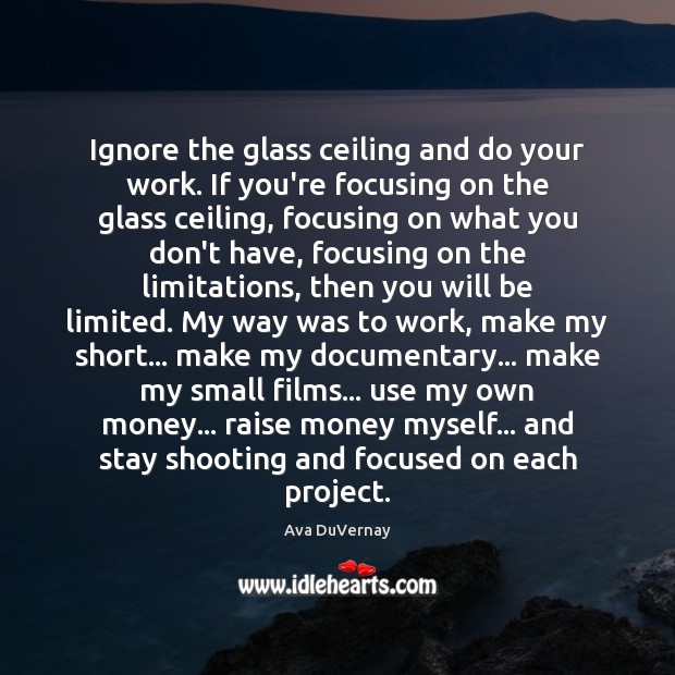 Image, Ignore the glass ceiling and do your work. If you're focusing on