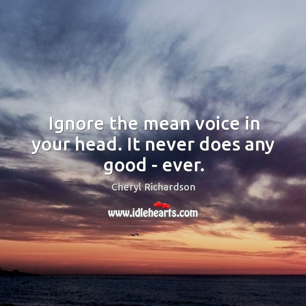 Image, Ignore the mean voice in your head. It never does any good – ever.