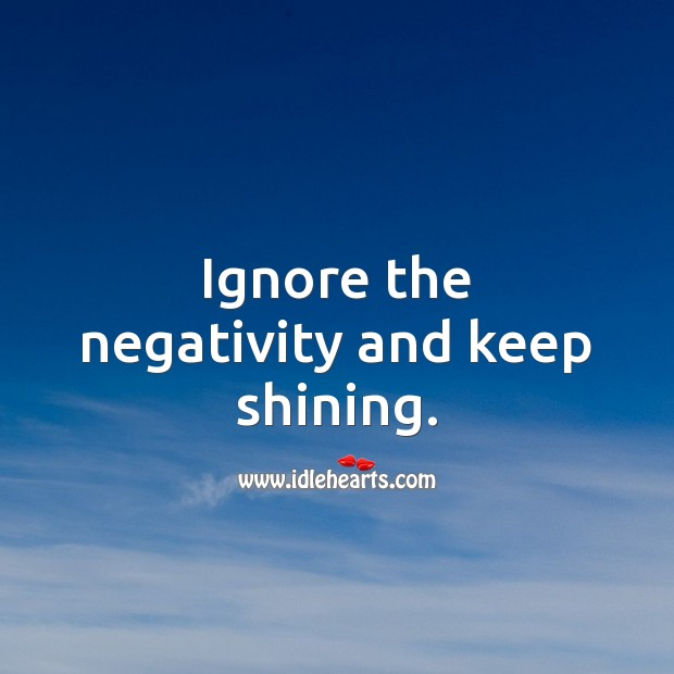 Ignore the negativity and keep shining. Inspirational Quotes Image