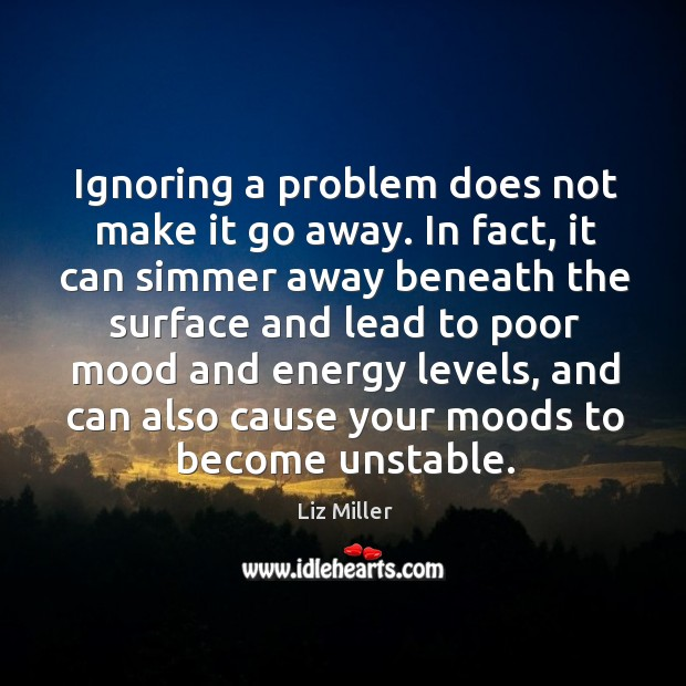 Ignoring a problem does not make it go away. In fact, it Liz Miller Picture Quote