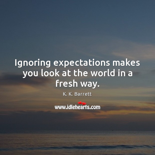 Ignoring expectations makes you look at the world in a fresh way. Image