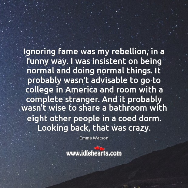 Ignoring fame was my rebellion, in a funny way. I was insistent Image