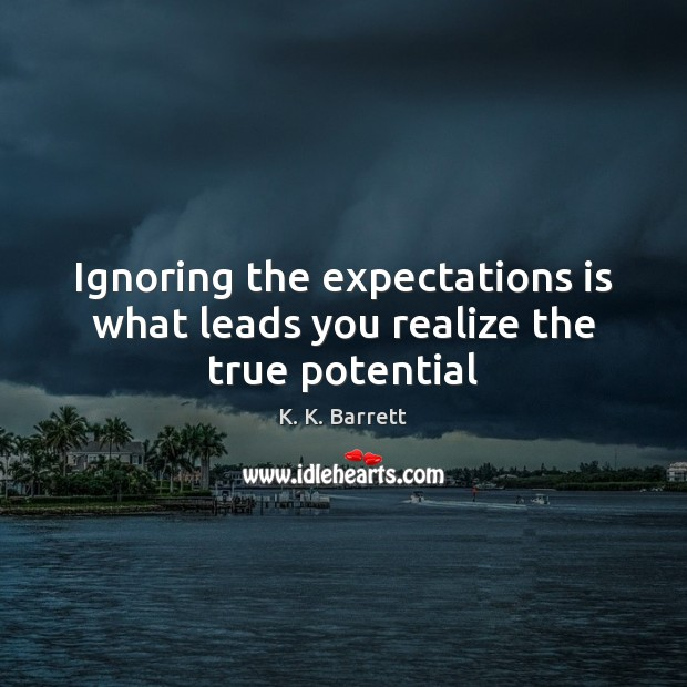 Ignoring the expectations is what leads you realize the true potential Image