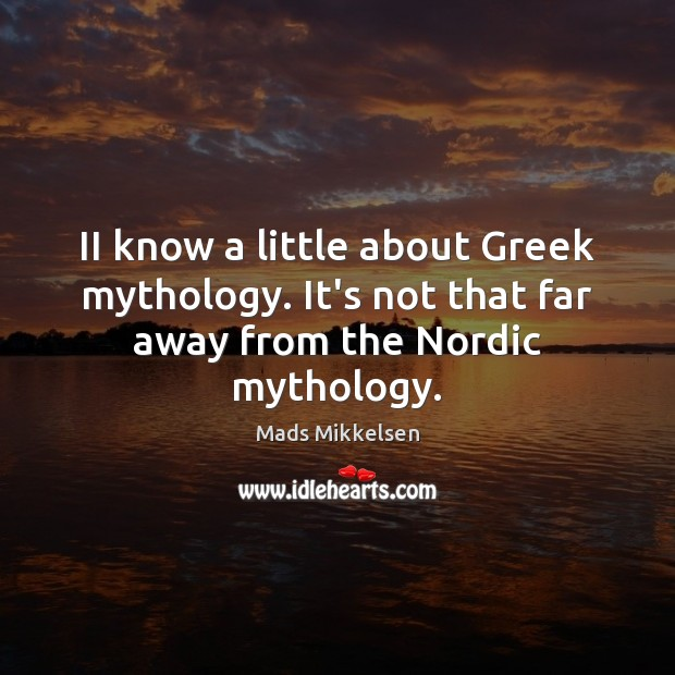II know a little about Greek mythology. It's not that far away from the Nordic mythology. Image