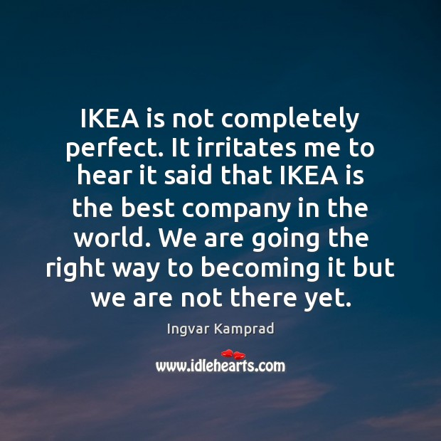 Image, IKEA is not completely perfect. It irritates me to hear it said