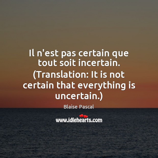 Image, Il n'est pas certain que tout soit incertain. (Translation: It is not