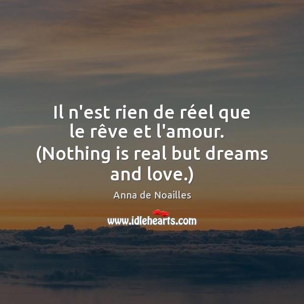 Image, Il n'est rien de réel que le rêve et l'amour.   (Nothing is real but dreams and love.)