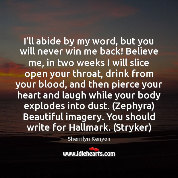 I'll abide by my word, but you will never win me Sherrilyn Kenyon Picture Quote