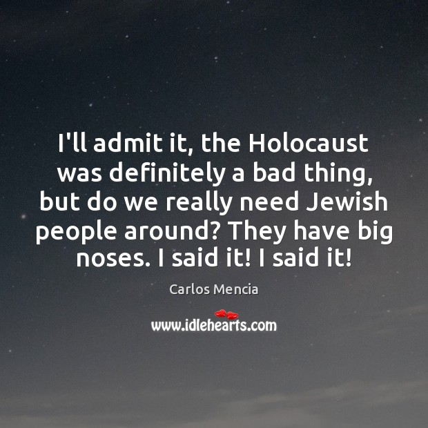 Image, I'll admit it, the Holocaust was definitely a bad thing, but do
