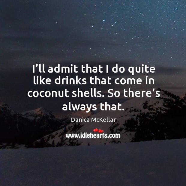 I'll admit that I do quite like drinks that come in coconut shells. So there's always that. Image