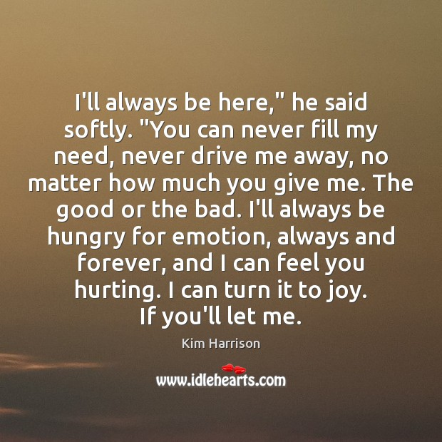 """I'll always be here,"""" he said softly. """"You can never fill my Kim Harrison Picture Quote"""