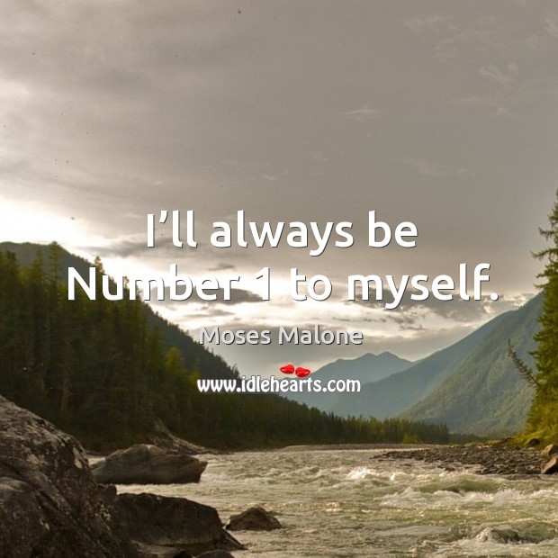 I'll always be number 1 to myself. Image