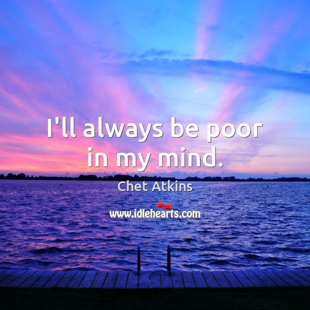 I'll always be poor in my mind. Image
