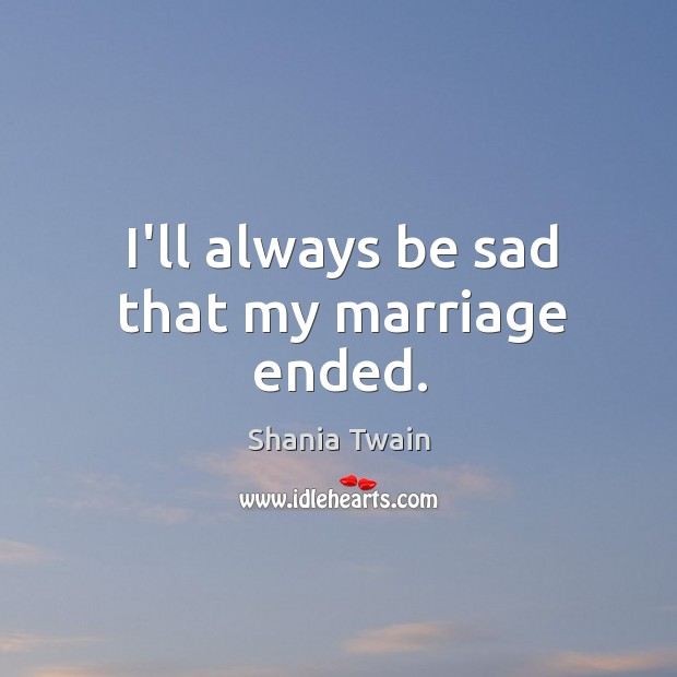 I'll always be sad that my marriage ended. Image