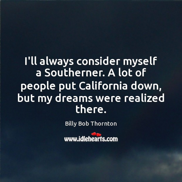 I'll always consider myself a Southerner. A lot of people put California Billy Bob Thornton Picture Quote