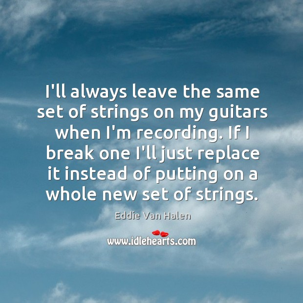 I'll always leave the same set of strings on my guitars when Image