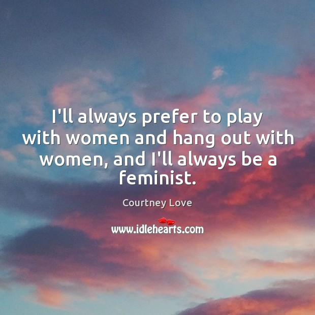 I'll always prefer to play with women and hang out with women, Image
