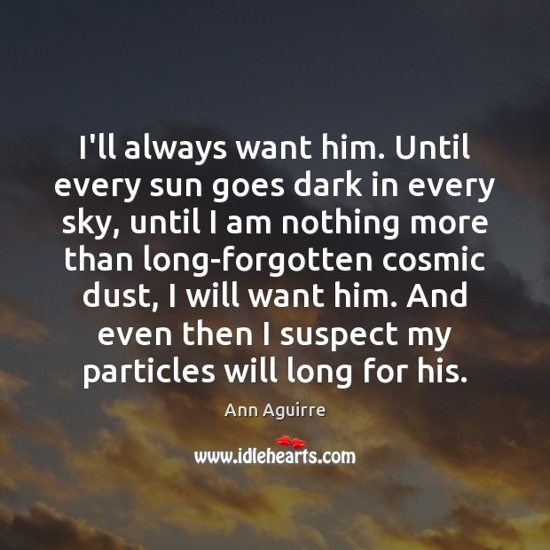 I'll always want him. Until every sun goes dark in every sky, Ann Aguirre Picture Quote