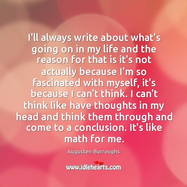 I'll always write about what's going on in my life and the Augusten Burroughs Picture Quote