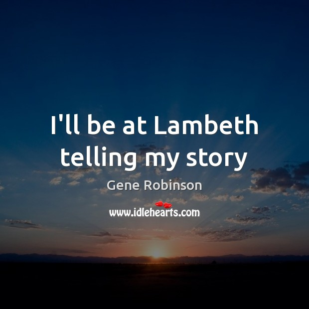 I'll be at Lambeth telling my story Image