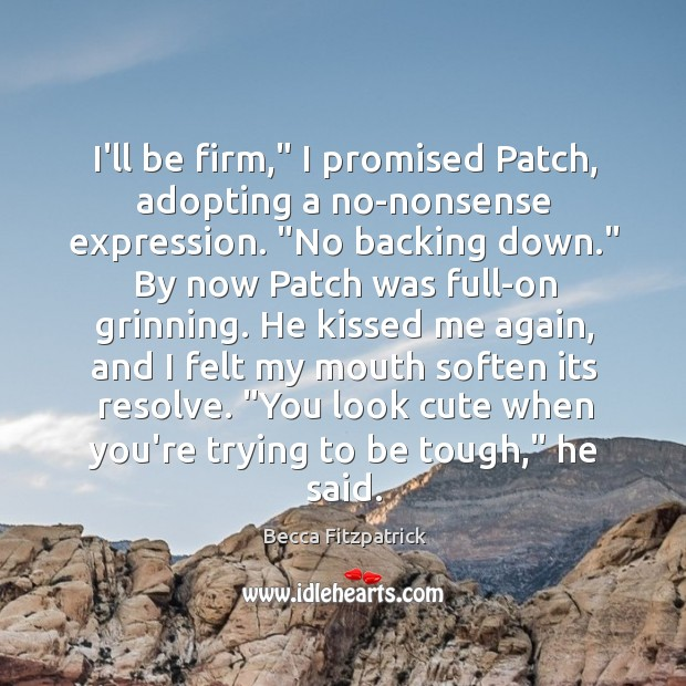 """Image, I'll be firm,"""" I promised Patch, adopting a no-nonsense expression. """"No backing"""