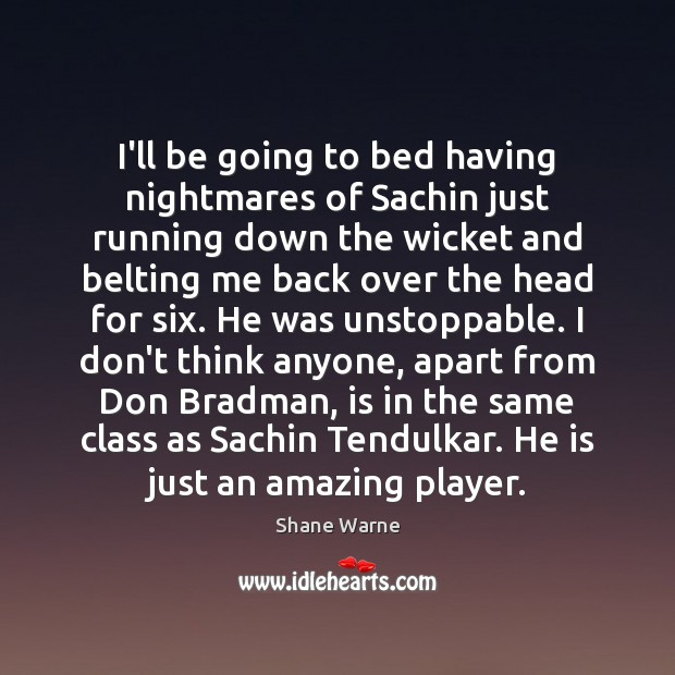 I'll be going to bed having nightmares of Sachin just running down Unstoppable Quotes Image