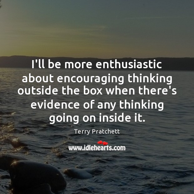 I'll be more enthusiastic about encouraging thinking outside the box when there's Image