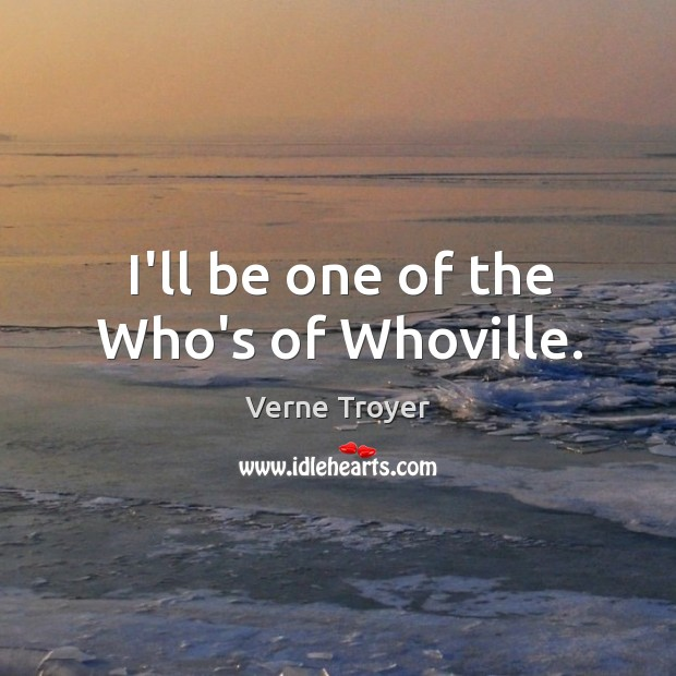 I'll be one of the Who's of Whoville. Verne Troyer Picture Quote