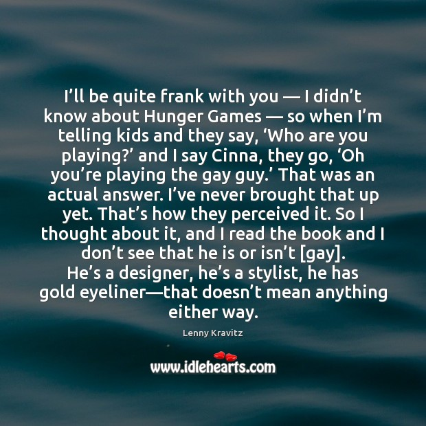 I'll be quite frank with you — I didn't know about Lenny Kravitz Picture Quote