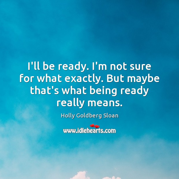 I'll be ready. I'm not sure for what exactly. But maybe that's Image