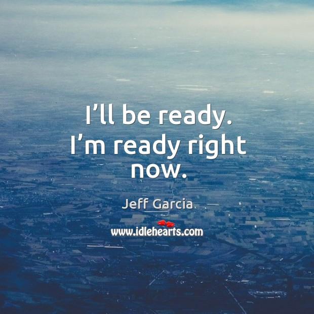 Image, I'll be ready. I'm ready right now.
