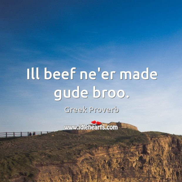 Ill beef ne'er made gude broo. Greek Proverbs Image