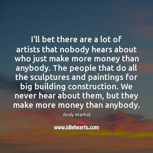 I'll bet there are a lot of artists that nobody hears about Image