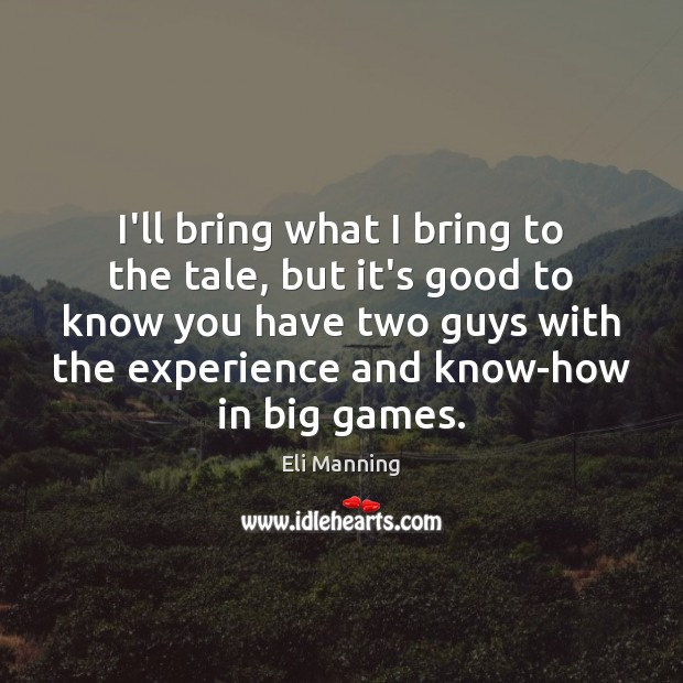 I'll bring what I bring to the tale, but it's good to Eli Manning Picture Quote