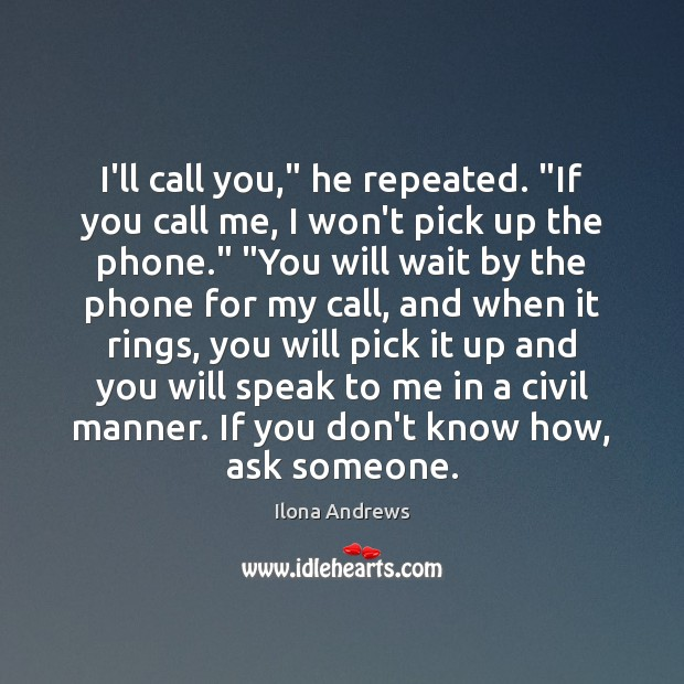 "I'll call you,"" he repeated. ""If you call me, I won't pick Image"
