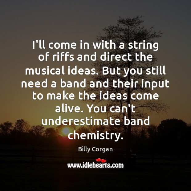 I'll come in with a string of riffs and direct the musical Underestimate Quotes Image