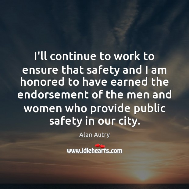 Image, I'll continue to work to ensure that safety and I am honored