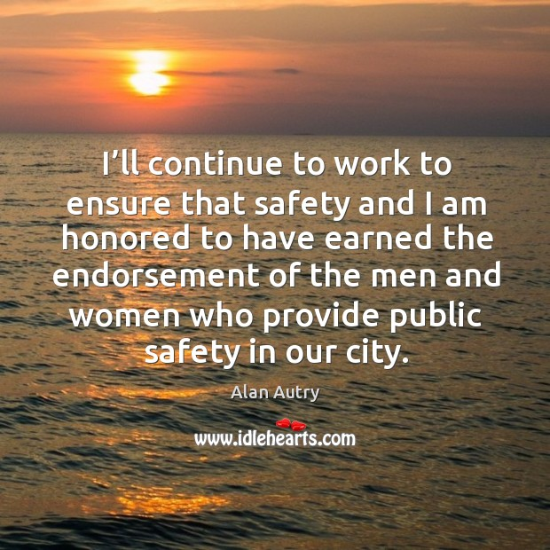 Image, I'll continue to work to ensure that safety and I am honored to have earned the endorsement