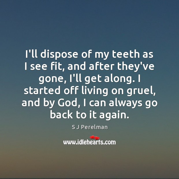 Image, I'll dispose of my teeth as I see fit, and after they've