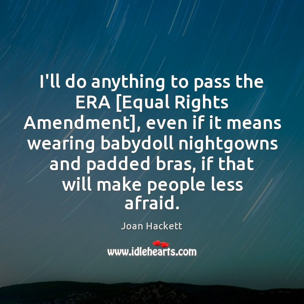 I'll do anything to pass the ERA [Equal Rights Amendment], even if Image
