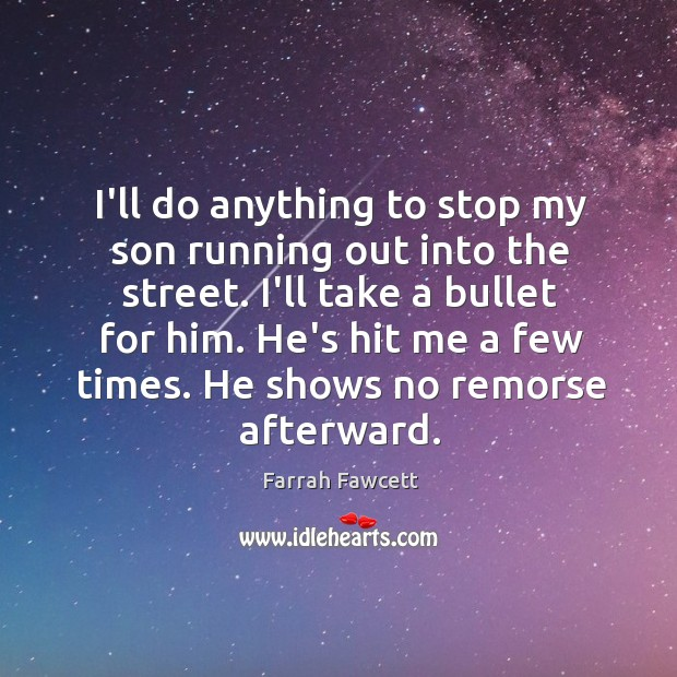 I'll do anything to stop my son running out into the street. Image