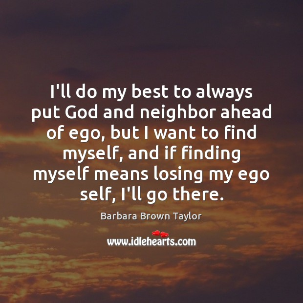 I'll do my best to always put God and neighbor ahead of Barbara Brown Taylor Picture Quote