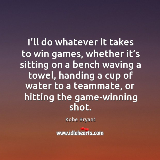 I'll do whatever it takes to win games, whether it's sitting on a bench waving a towel Image