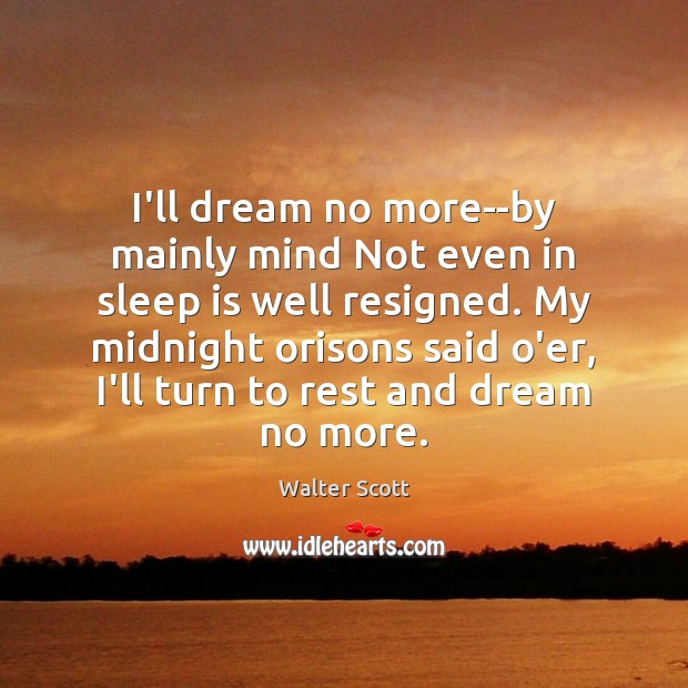 I'll dream no more–by mainly mind Not even in sleep is well Walter Scott Picture Quote