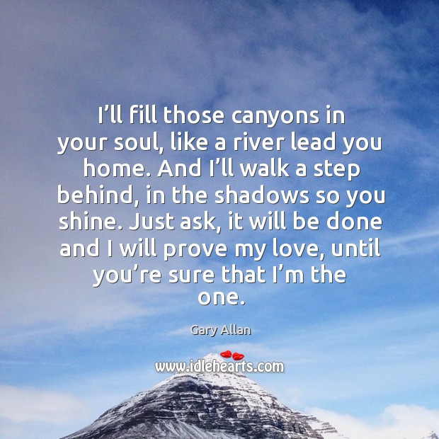 I'll fill those canyons in your soul, like a river lead you home. Image