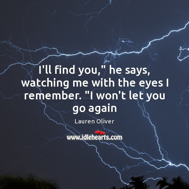 """I'll find you,"""" he says, watching me with the eyes I remember. """"I won't let you go again Lauren Oliver Picture Quote"""
