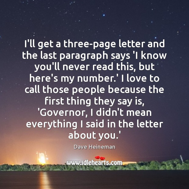 I'll get a three-page letter and the last paragraph says 'I know Dave Heineman Picture Quote