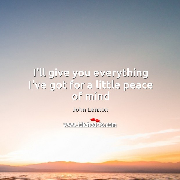 I'll give you everything I've got for a little peace of mind Image